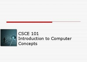 CSCE 101 Introduction to Computer Concepts Lecturer o