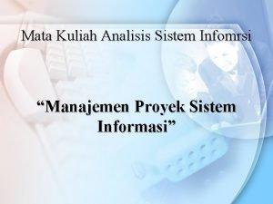 Mata Kuliah Analisis Sistem Infomrsi Manajemen Proyek Sistem