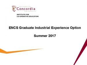 ENCS Graduate Industrial Experience Option Summer 2017 Available