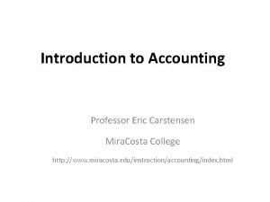 Introduction to Accounting Professor Eric Carstensen Mira Costa