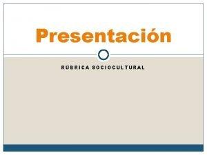 Presentacin RBRICA SOCIOCULTURAL Qu es la rbrica sociocultural