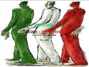 Stereotipi italiani meridionali Presentazione di Mattia pavanello E
