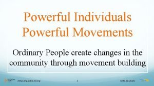 Powerful Individuals Powerful Movements Ordinary People create changes