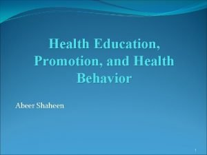Health Education Promotion and Health Behavior Abeer Shaheen