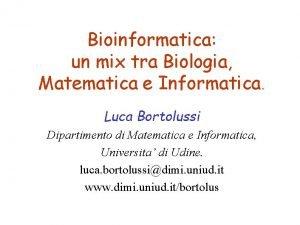 Bioinformatica un mix tra Biologia Matematica e Informatica