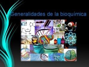 Generalidades de la bioqumica BIOQUMICA CONCEPTO La Bioqumica