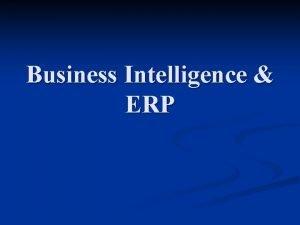 Business Intelligence ERP Business Intelligence n Data warehouse