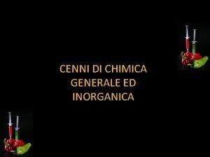 CENNI DI CHIMICA GENERALE ED INORGANICA La chimica