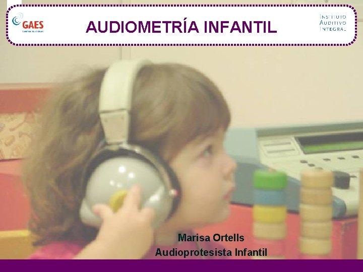 AUDIOMETRA INFANTIL Marisa Ortells Audioprotesista Infantil Audiometra Infantil