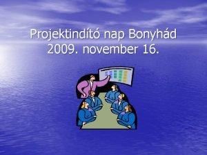 Projektindt nap Bonyhd 2009 november 16 Projektindt nap