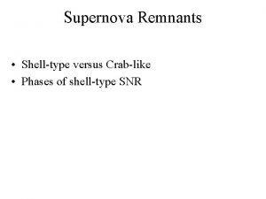 Supernova Remnants Shelltype versus Crablike Phases of shelltype