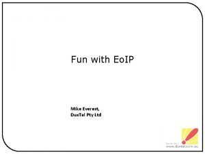 Fun with Eo IP Mike Everest Dux Tel