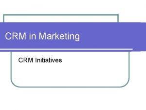 CRM in Marketing CRM Initiatives CRM Marketing Initiatives