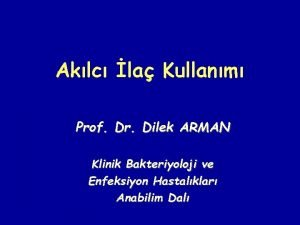 Aklc la Kullanm Prof Dr Dilek ARMAN Klinik