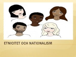 ETNICITET OCH NATIONALISM NATIONALISM nda sedan medeltiden har