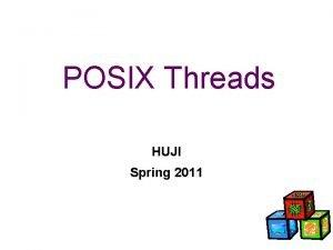 POSIX Threads HUJI Spring 2011 Why Threads The