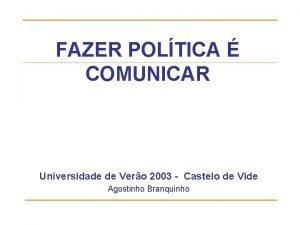 FAZER POLTICA COMUNICAR Universidade de Vero 2003 Castelo