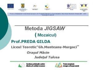 Metoda JIGSAW Mozaicul Prof PREDA GILDA Liceul TeoreticGh