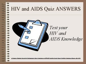 HIV and AIDS Quiz ANSWERS Test your HIV