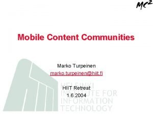 Mobile Content Communities Marko Turpeinen marko turpeinenhiit fi