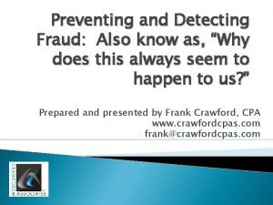 Preventing and Detecting Fraud Also know as Why