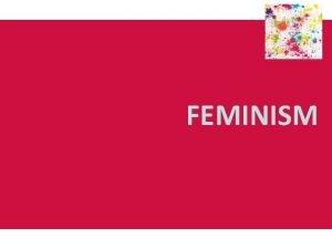FEMINISM Origins and development of feminism First wave