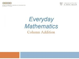 Everyday Mathematics Column Addition Column Addition Column addition