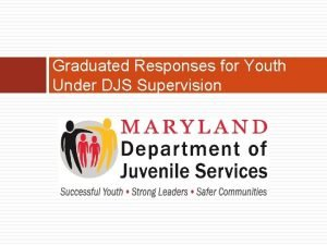 Graduated Responses for Youth Under DJS Supervision Goals