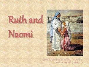 Ruth and Naomi Lesson 26 Ruth and Naomi