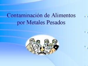 Contaminacin de Alimentos por Metales Pesados Objetivo Ofrecer