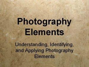 Photography Elements Understanding Identifying and Applying Photography Elements