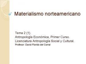 Materialismo norteamericano Tema 2 1 Antropologa Econmica Primer