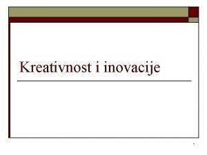 Kreativnost i inovacije 1 Kreativnost i inovativnost o