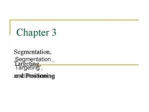 Chapter 3 Segmentation Segmentation Targeting and Positioning Massmarketing