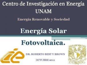 Centro de Investigacin en Energa UNAM Energa Renovable