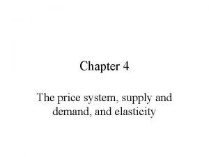 Chapter 4 The price system supply and demand