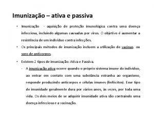 Imunizao ativa e passiva Imunizao aquisio de proteo