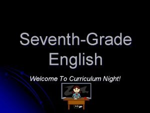 SeventhGrade English Welcome To Curriculum Night Contact Information