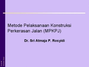 Metode Pelaksanaan Konstruksi Perkerasan Jalan MPKPJ Semester Ganjil