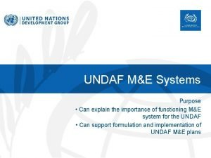 UNDAF ME Systems Purpose Can explain the importance