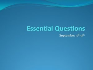 Essential Questions September 3 rd9 th Essential Question