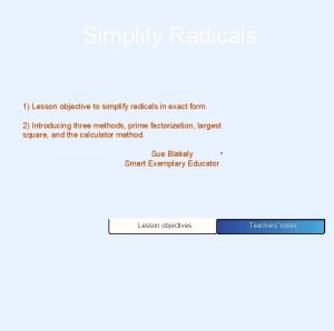 Simplify Radicals 1 Lesson objective to simplify radicals