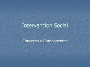 Intervencin Social Concepto y Componentes Intervencin Social n