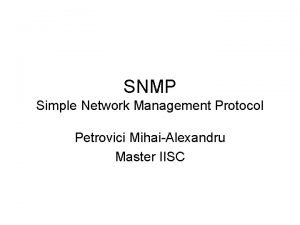 SNMP Simple Network Management Protocol Petrovici MihaiAlexandru Master