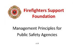 Firefighters Support Foundation Management Principles for Public Safety