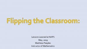 Flipping the Classroom Lessons Learned at NAPS May