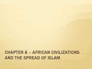 CHAPTER 8 AFRICAN CIVILIZATIONS AND THE SPREAD OF