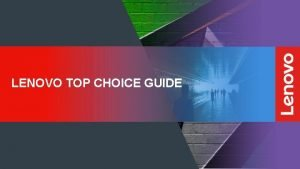 LENOVO TOP CHOICE GUIDE TOP CHOICE CONTENT Tower