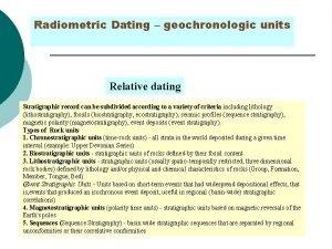 Radiometric Dating geochronologic units Relative dating Stratigraphic record