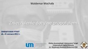 Waldemar Machaa Znieczulenie doylne propofolem Oddzia dzki PTAi